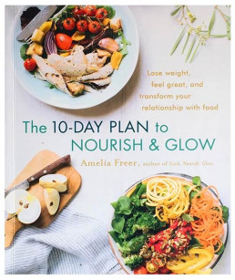 Nourish & Glow The 10 Day Plan North American Edition
